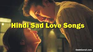 hindi sad love songs 100 bollywood sad