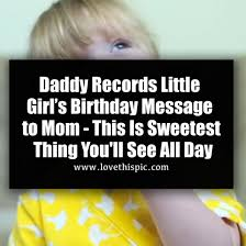 Daddy Records Little Girl S Birthday Message To Mom This Is