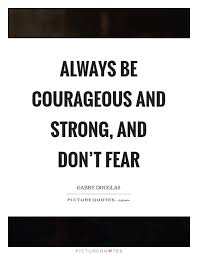 Be Strong And Courageous Quotes Interesting Be Strong And Courageous Quotes Sayings Be Strong And Courageous