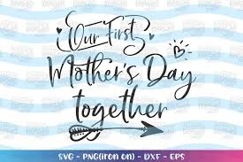 Free svg designs | download free svg files for your own. Mom Our First Mother S Day Together Svg 427697 Svgs Design Bundles In 2020 First Mothers Day Mom Day Svg