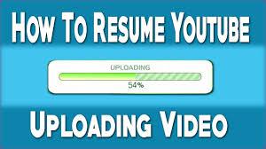 How To Resume Youtube Uploading Video Youtube