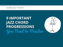 Jazz Chord Progression Chart 9 Important Jazz Chord Progressions You Need To Master