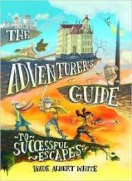 55 the adventurer s guide to successful escapes by wade albert white