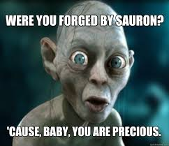 Were you forged by Sauron? 'Cause, baby, you are precious ... via Relatably.com