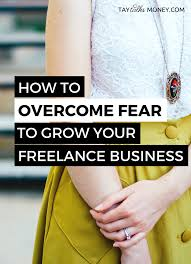 how to overcome fear to grow your lance business tay talks money overcome fear lance writing
