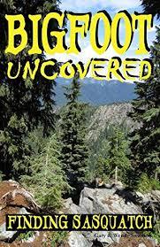 Bigfoot Uncovered: Finding Sasquatch, Swanson, Gary, Swanson, Wendy -  Amazon.com