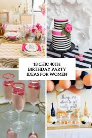 40th Birthday Decorations For Her 18 Chic 40th Birthday Party Ideas For Women Shelterness