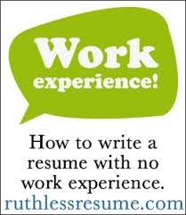 the ruthless resume   get the interviews you wanthow to write a no work experience resume