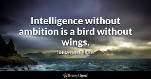 intelligence out ambition is a bird out wings salvador  quote intelligence out ambition is a bird out wings salvador dali