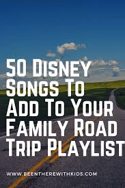 Songs For The Road 50 Disney Songs To Add To Your Family Road Trip Playlist