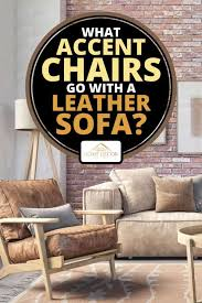 what accent chairs go with a leather