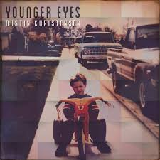 Younger Eyes - Single by Dustin Christensen | Spotify