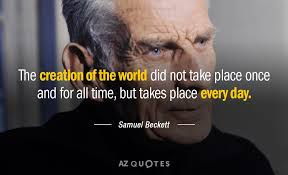 Samuel Beckett Quotes Beauteous Samuel Beckett Quote The Creation Of The World Did Not Take Place