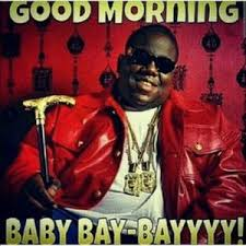 Good Morning Rap Quotes Best of Good Morning Baby Baybayyyy