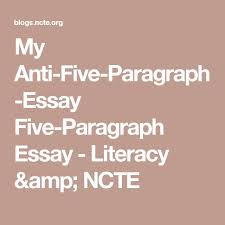 my anti five paragraph essay five paragraph essay literacy  my anti five paragraph essay five paragraph essay literacy ncte teaching writing paragraph and literacy
