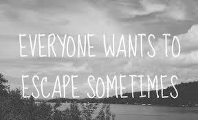 Escape Quotes Escape Sayings Escape Picture Quotes Page 40 Classy Escape Quotes