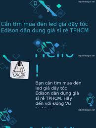 Cần tìm mua đèn led giả dây tóc Edison dân dụng giá sỉ rẻ TPHCM