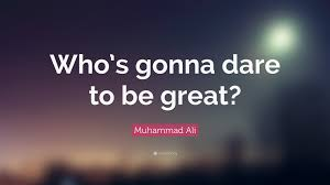 "Dare Quotes Muhammad Ali Quote ""Who's gonna dare to be great"" 100 wallpapers 41"