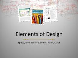 elements of design assignments and grading sheets ppt 3 elements of design space line texture shape form color