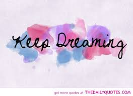 Keep On Dreaming Quotes Best of Keep Dreaming Quotespictures