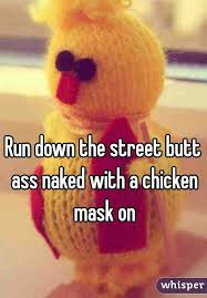 Butt naked in a chicken mask