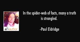 In The Spider Web Of Facts Many A Truth Is Quote