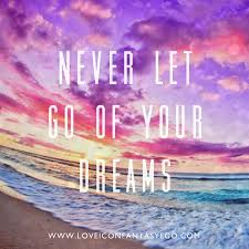Never Let Go Of Your Dreams Quotes Best Of 24 Best Quotes Images On Pinterest Places To Travel The Words
