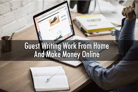 Guest Writing Work From Home And Make Money line Experts Review