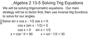 algebra 2 13 5 solving trig equations