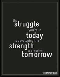 Inspirational Quotes For Today Adorable The Struggle You're In Today Is Developing The Strength You Need For