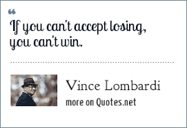 Quotes About Winning And Losing Interesting Vince Lombardi If You Can't Accept Losing You Can't Win