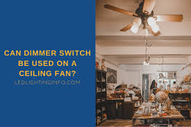 can dimmer switch be used on a ceiling