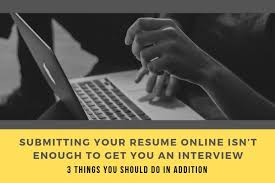 Do Resume Online Submitting Your Resume Online Isnt Enough To Get You An
