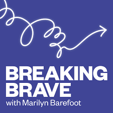 Breaking Brave with Marilyn Barefoot