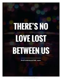 Love And Lost Quotes Stunning Love Is Lost Quotes Combined With Lost Love Quotes No Love Lost
