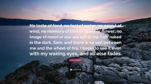 "Memory Quotes Classy J R R Tolkien Quote ""No Taste Of Food No Feel Of Water No"