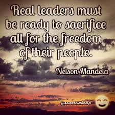 Real Leaders Must Be Ready To Sacrifice All For The Freedom Of Their