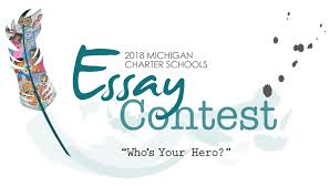 charter schools essay contest national charter schools  all students have heroes in this year s michigan charter schools essay contest we re asking middle school and high school students to tell us who their