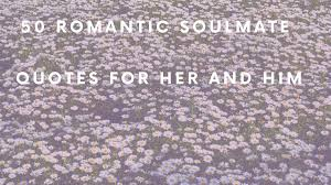 50 Romantic Soulmate Quotes For Her And Him Legitng