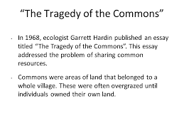 introduction to environmental science what is environmental  the tragedy of the commons in 1968 ecologist garrett hardin published an essay titled the