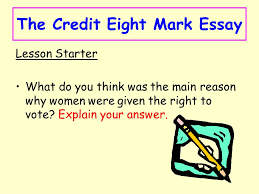 the credit eight mark essay lesson starter what do you think was  the credit eight mark essay lesson starter what do you think was the main reason why