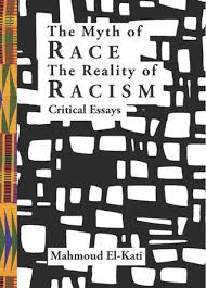 the myth of race the reality of racism by mahmoud el kati