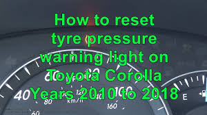 2009 Toyota Camry Tire Pressure Light How To Reset Tire Pressure Warning Light Toyota Corolla