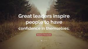 Eleanor Roosevelt Quote Great Leaders Inspire People To Have