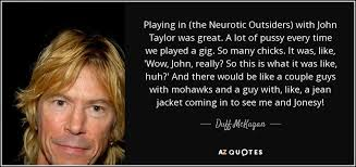Pussy Quotes Enchanting Duff McKagan Quote Playing In The Neurotic Outsiders With John