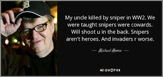 Ww2 Quotes Fascinating Michael Moore Quote My Uncle Killed By Sniper In WW48 We Were Taught
