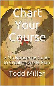 Chart Your Course A No Nonsense Guide To Creating A Life
