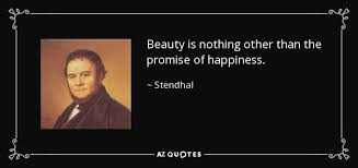 Beauty Is The Promise Of Happiness Quote Best Of Stendhal Quote Beauty Is Nothing Other Than The Promise Of Happiness