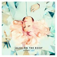 Alice On The Roof Mystery Light Mystery Light Alice On The Roof Last Fm