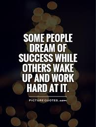 Success Dream Quotes Best Of Some People Dream Of Success While Others Wake Up And Work Hard